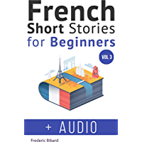 French: Short Stories for Beginners + French Audio Vol 3: Improve your reading and listening skills in French. Learn…