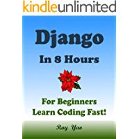 Django: In 8 Hours, For Beginners, Learn Coding Fast! Django Programming Language Crash Course, Quick Start Tutorial Book by Django Program Examples, In ... Ultimate Beginner's Guide (English Edition)