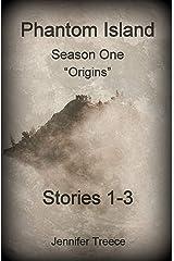 Phantom Island-Season One: Origins-Stories 1-3 Kindle Edition