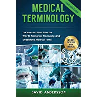 Medical Terminology: The Best and Most Effective Way to Memorize, Pronounce and...