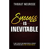 Success is Inevitable: 17 Laws to Unlock Your Hidden Potential, Skyrocket Your Confidence and Get What You Want from Life (Su