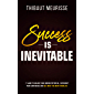 Success is Inevitable: 17 Laws to Unlock Your Hidden Potential, Skyrocket Your Confidence and Get What You Want from Life (Success Principles Book 3)
