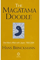 The Magatama Doodle: One Man's Affair With Japan, 1950-2004 Hardcover