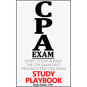 Start, Study & Pass The 2018 CPA Exam Fast: Proven 8 Step CPA Exam Study Playbook (That Works With Any CPA Review Course…