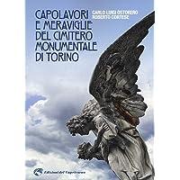 Capolavori e meraviglie del cimitero monumentale Torino. Ediz. illustrata