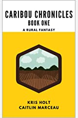 Caribou Chronicles: Book One: A Rural Fantasy Kindle Edition