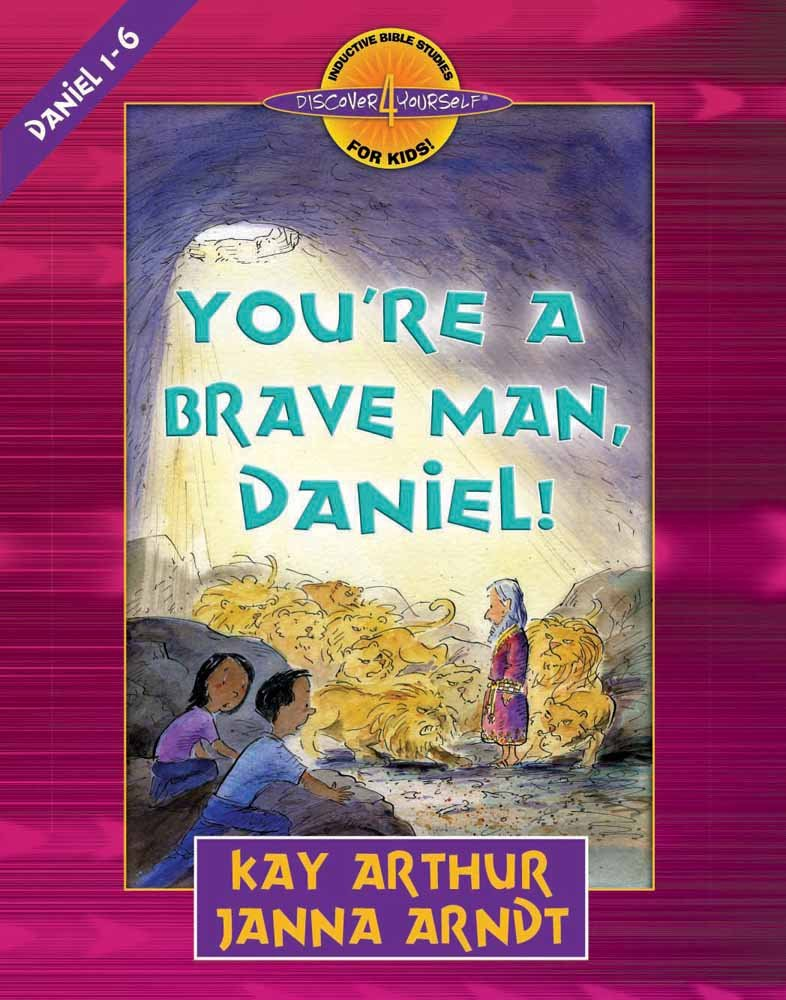 You're a Brave Man, Daniel!: Daniel 1-6 (Discover 4 Yourself® Inductive Bible Studies for Kids)