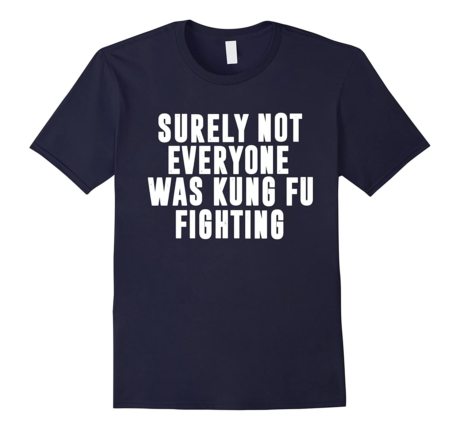 Surely Not Everyone Was Kung Fu Fighting T-Shirt, Tee Funny-Art