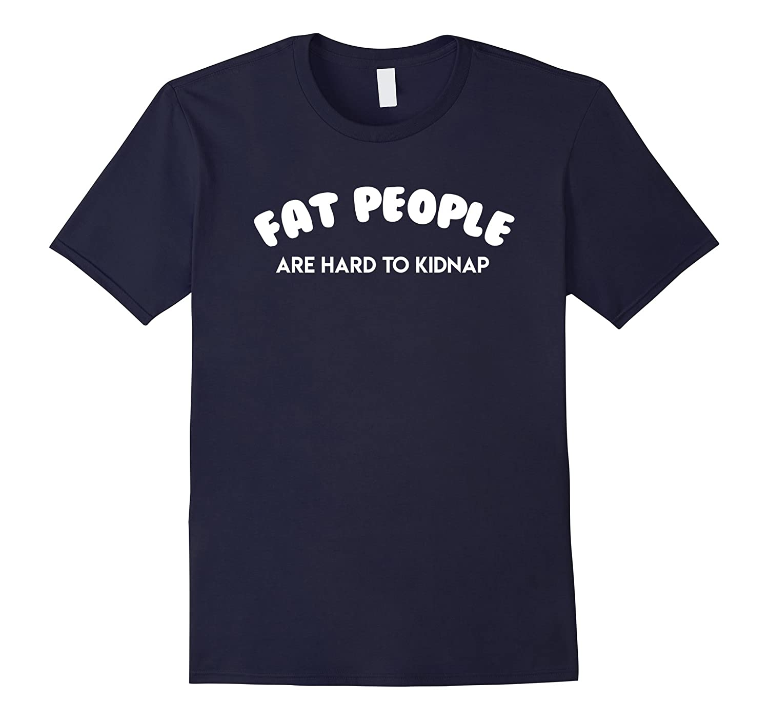 Funny Gift Fat People Are Hard To Kidnap T Shirt For Men Kid