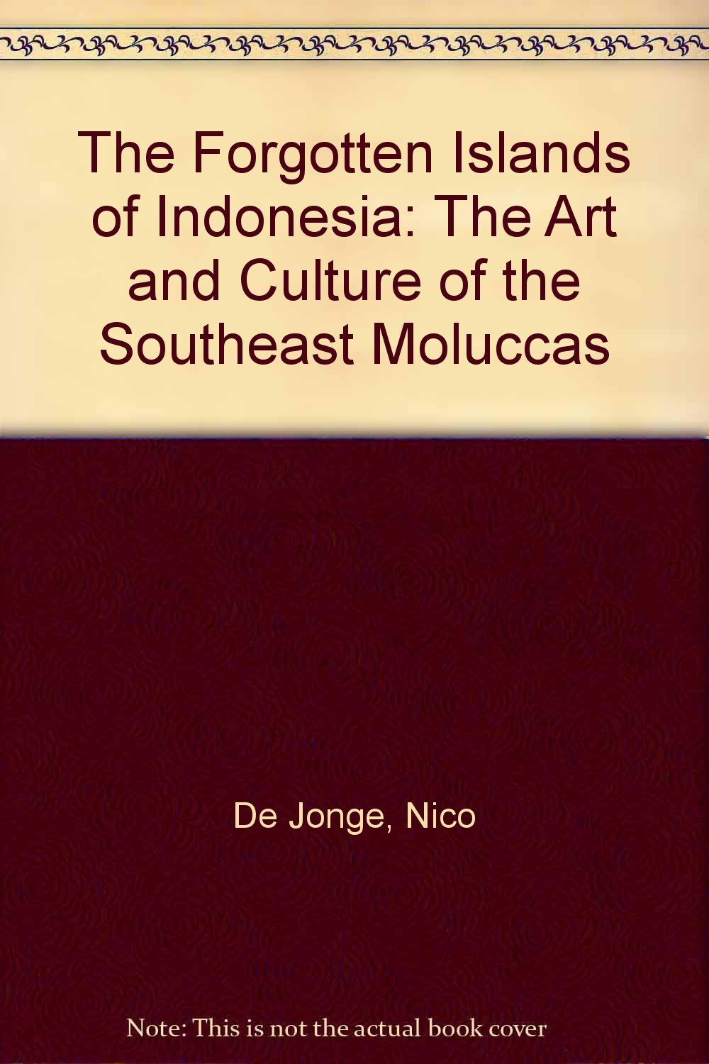 The Forgotten Islands of Indonesia: The Art & Culture of the Southeast Moluccas