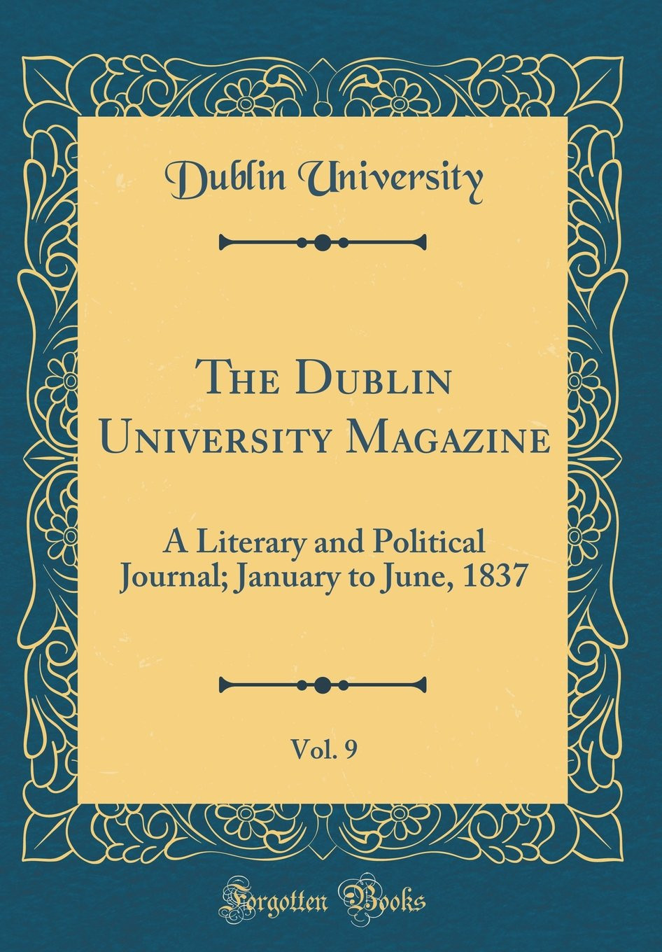 Read Online The Dublin University Magazine, Vol. 9: A Literary and Political Journal; January to June, 1837 (Classic Reprint) pdf