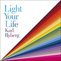 Light Your Life: The Art of Using Quality Light for Health and Happiness