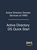 Active Directory Domain Services on AWS: Active Directory DS Quick Start (English Edition)