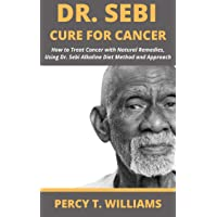 DR SEBI CURE FOR CANCER: How to Treat Cancer with Natural Remedies, Using Dr. Sebi...