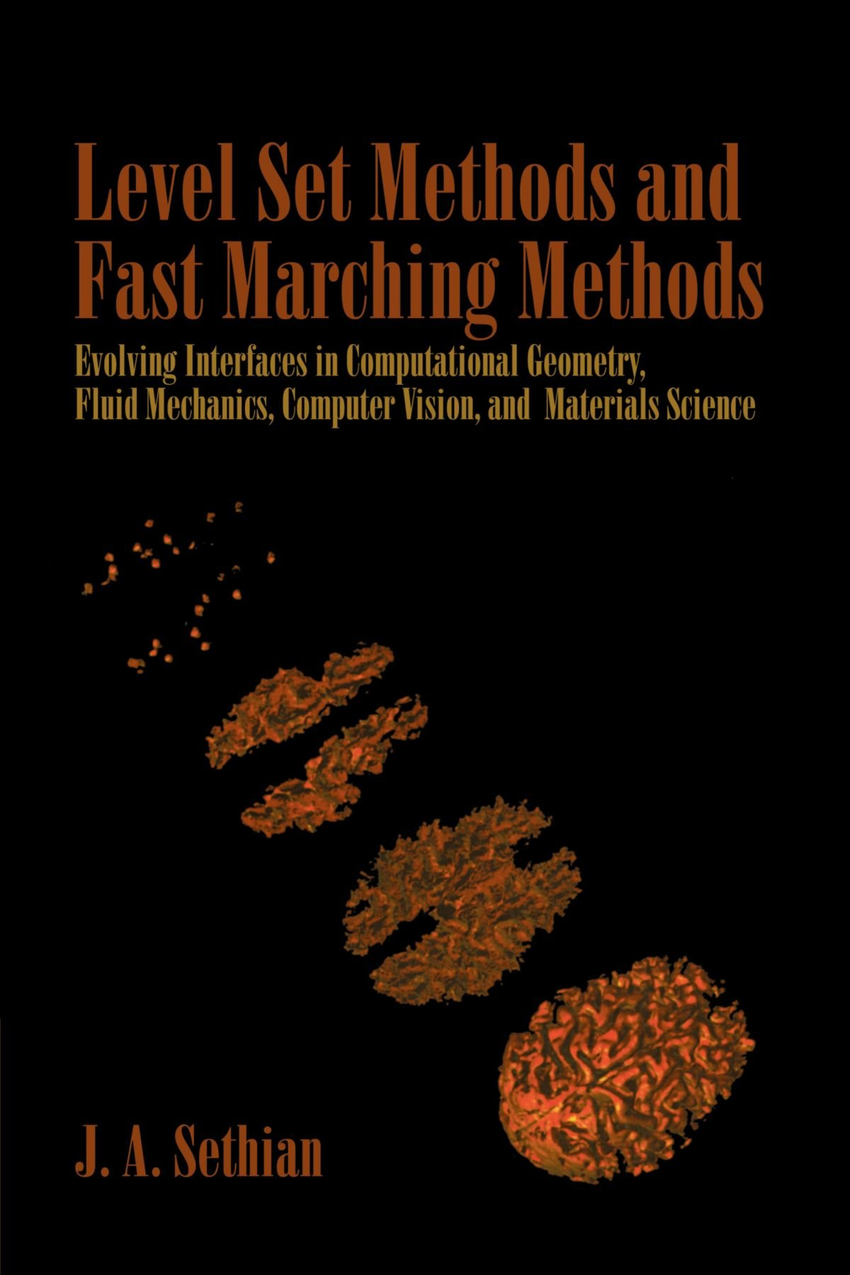 Level Set Methods and Fast Marching Methods: Evolving Interfaces in Computational Geometry, Fluid Mechanics, Computer Vision, and Materials Science ... and Computational Mathematics, Band 3)