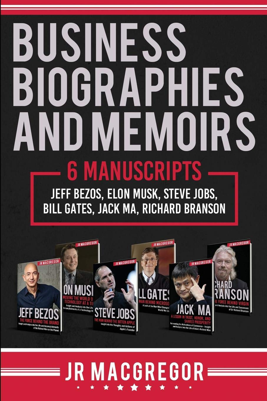 Business Biographies and Memoirs: 6 Manuscripts: Jeff Bezos, Elon Musk,  Steve Jobs, Bill Gates, Jack Ma, Richard Branson: JR MacGregor:  9781948489935: ...