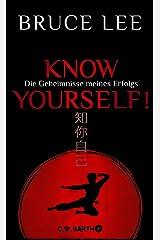 Know yourself!: Die Geheimnisse meines Erfolgs | Die Lebensweisheiten der Kampfkunst-Legende Bruce Lee (German Edition) Kindle Edition