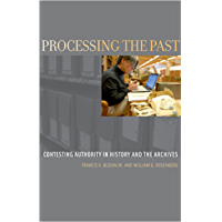 Processing the Past: Contesting Authority in History and the Archives (Oxford Series on History and Archives)