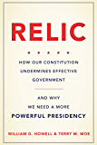 Relic: How Our Constitution Undermines Effective Government--and Why We Need a More Powerful Presidency