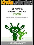 Le mamme non mettono mai i tacchi: Antiguida al mestiere di mamma (I Mostrilli Vol. 2)