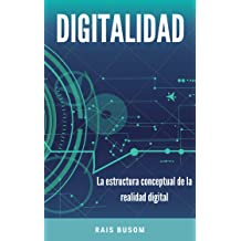 Digitalidad: La estructura conceptual de la realidad digital (Spanish Edition) Sep 29, 2018