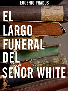El largo funeral del señor White (Spanish Edition)