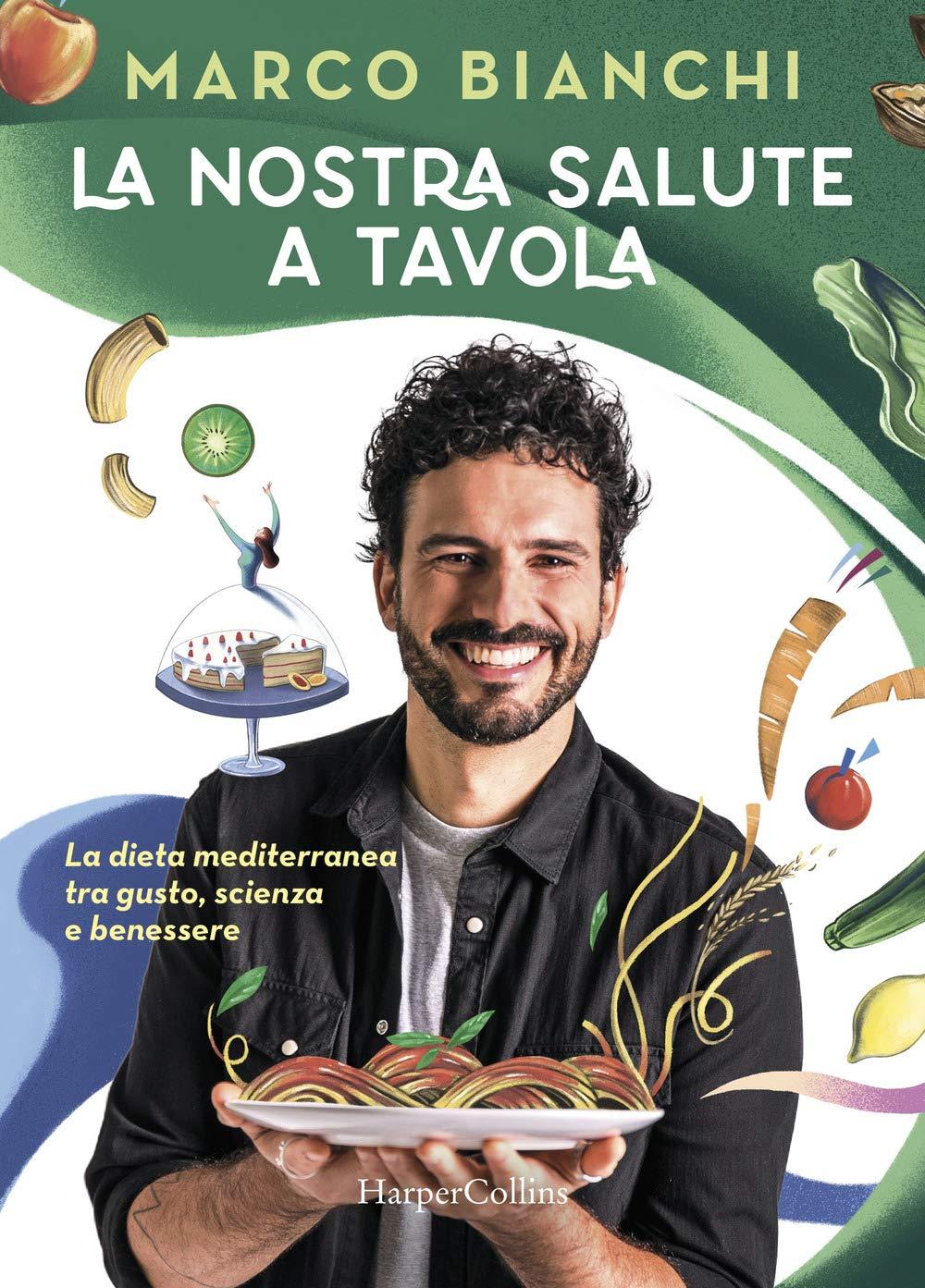 La Nostra Salute A Tavola La Dieta Mediterranea Tra Gusto Scienza E Benessere Amazon It Bianchi Marco Libri