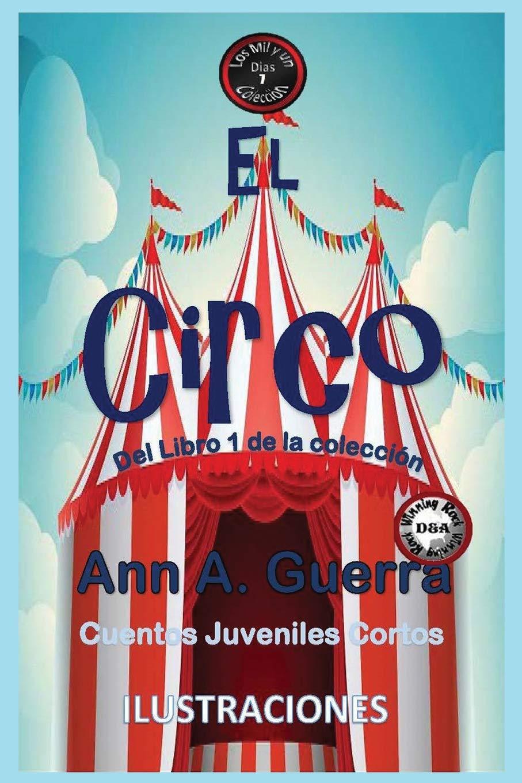 El Circo: Cuento No: 7 Los MIL y un DIAS: Cuentos Juveniles Cortos: Amazon.es: Ms. Ann A. Guerra, Mr. Daniel Guerra: Libros