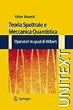 Teoria Spettrale e Meccanica Quantistica: Operatori in Spazi di Hilbert (UNITEXT)