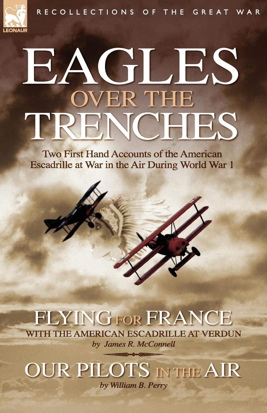 Download Eagles Over the Trenches: Two First Hand Accounts of the American Escadrille at War in the Air During World War 1-Flying For France: With the American Escadrille at Verdun and Our Pilots in the Air pdf