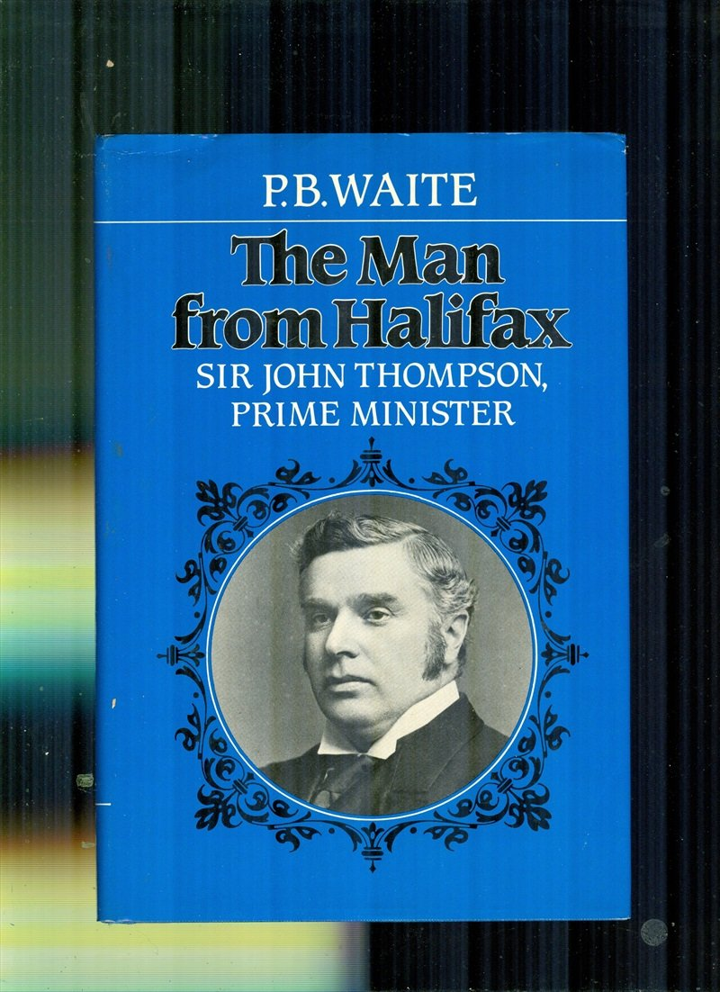 The Man from Halifax: Sir John Thompson, Prime Minister