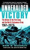 Unheralded Victory: The Defeat of the Viet Cong and the North Vietnamese Army, 1961-1973