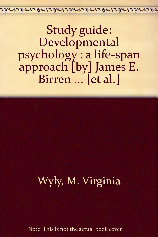 Study guide: Developmental psychology : a life-span approach [by] James E.  Birren ... [et al.]: M. Virginia Wyly: 9780395297193: Amazon.com: Books