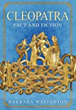 Cleopatra: Fact and Fiction (Fact & Fiction)