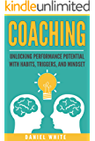Coaching: Unlocking Performance Potential With Habits, Triggers, And Mindset (Habit of Coaching, Focus, Stay Motivated, Personal Growth, Take Action, Life)