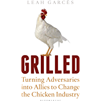 Grilled: Turning Adversaries into Allies to Change the Chicken Industry (Bloomsbury Sigma) (English Edition)