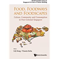 Food, Foodways And Foodscapes: Culture, Community And Consumption In Post-colonial Singapore: 0