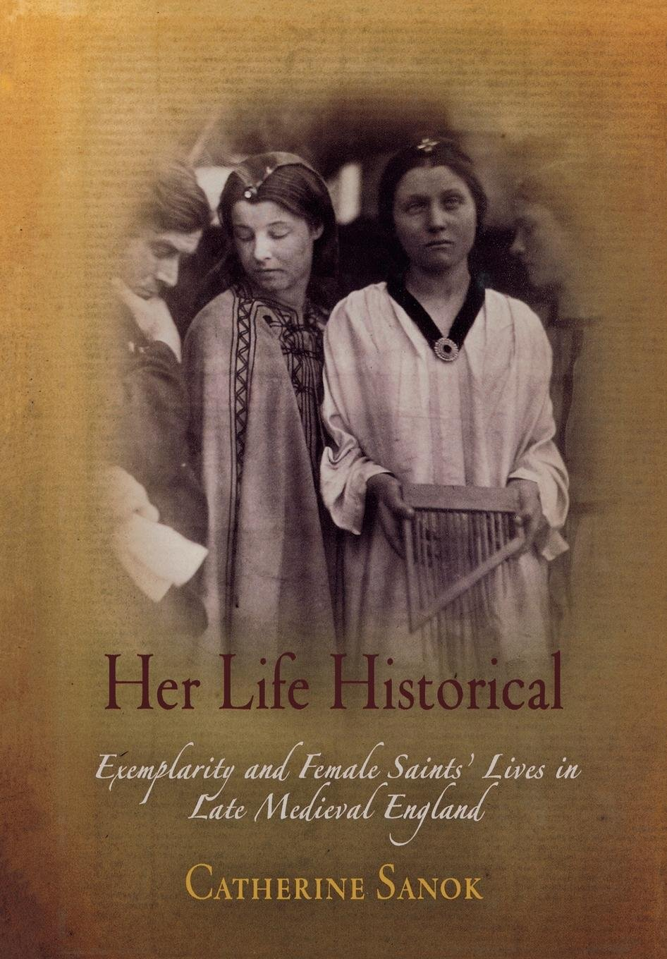 Her Life Historical: Exemplarity and Female Saints' Lives in Late Medieval England (The Middle Ages Series)