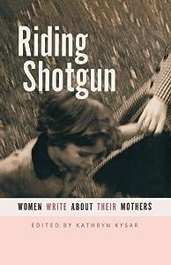 Riding Shotgun: Women Write About Their Mothers