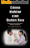Como Hablar Con Quien sea: Te Explicamos Técnicas de Charlas Breves, Conexiones y Comunicación (Libro en Español - Spanish Book Version)
