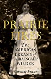 Prairie Fires: The Life and Times of Laura Ingalls Wilder
