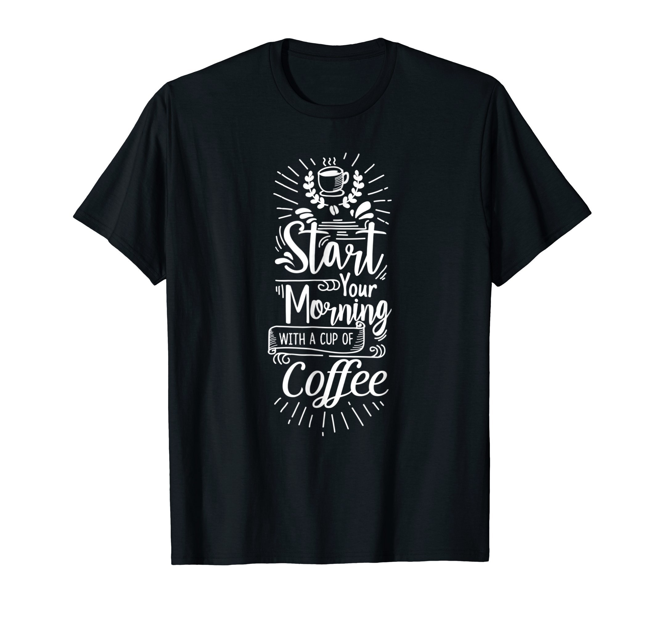 Start-your-morning-with-a-cup-of-coffee-Funny-Humor-T-Shirt