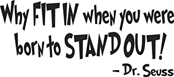 Amazoncom Dr Seuss Why Fit In When You Were Born To Stand