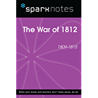 The War of 1812 (1809-1815) (SparkNotes History Note) (SparkNotes History Notes)