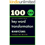 CERTIFICATE IN ADVANCED ENGLISH: 100 CAE Key Word Transformation Exercises