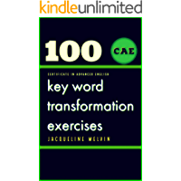 CERTIFICATE IN ADVANCED ENGLISH: 100 CAE Key Word Transformation Exercises (English Edition)