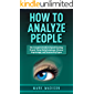 How to Analyze People: The Complete Guide to Speed Reading People Using Body Language, Human Psychology, and Personality Types