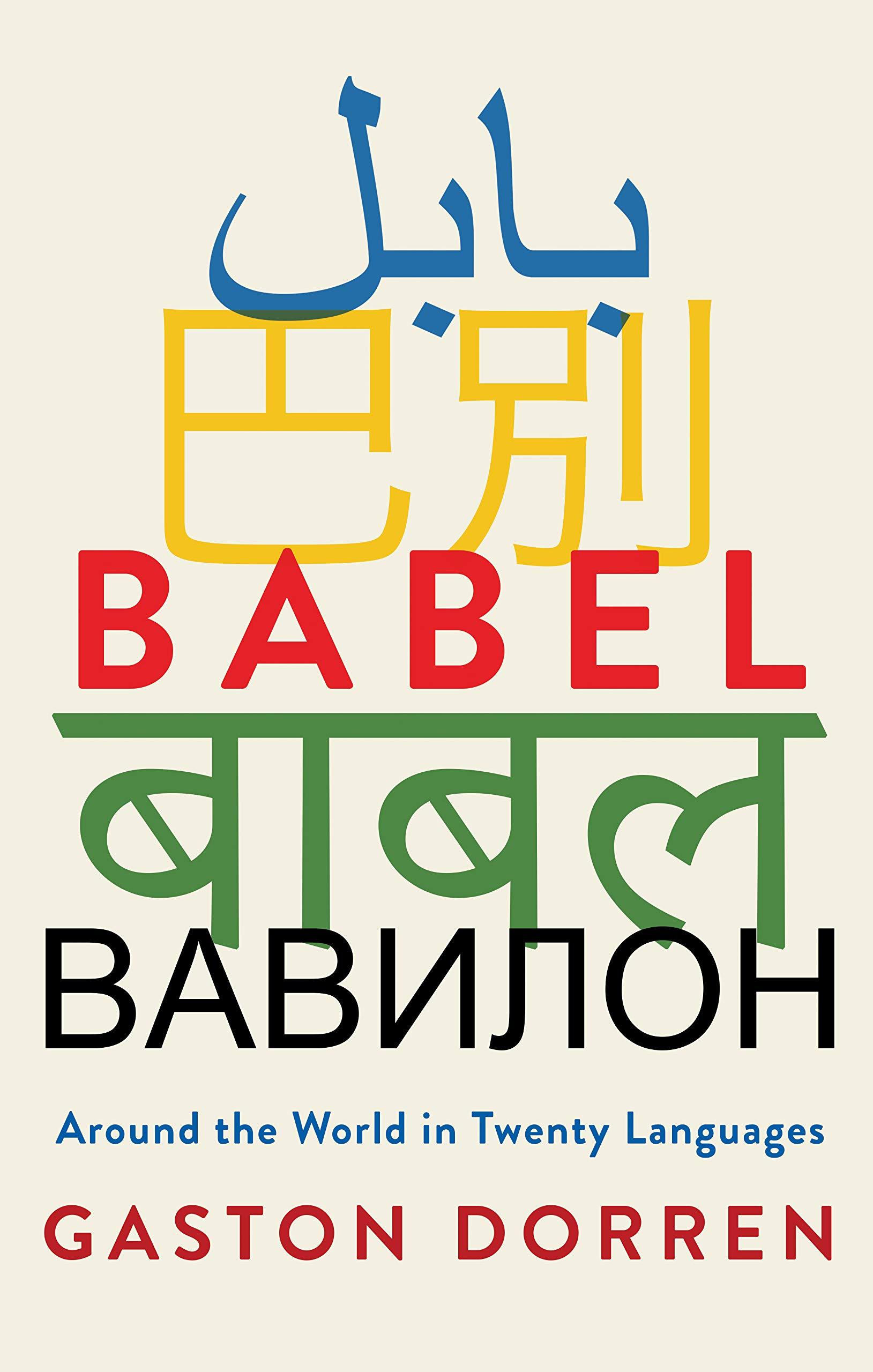 Babel: Around the World in Twenty Languages: Gaston Dorren
