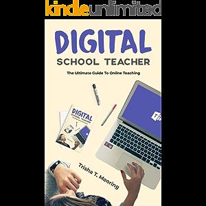 Digital School Teacher: The Ultimate Guide To Online Teaching