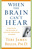 When the Brain Can't Hear: Unraveling the Mystery of Auditory Processing Disorder (English Edition)